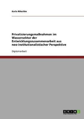 Privatisierungsmanahmen Im Wassersektor Der Entwicklungszusammenarbeit Aus Neo-Institutionalistischer Perspektive (Paperback)