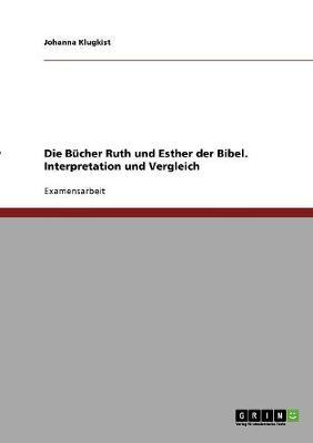 Die Bucher Ruth Und Esther Der Bibel. Interpretation Und Vergleich (Paperback)