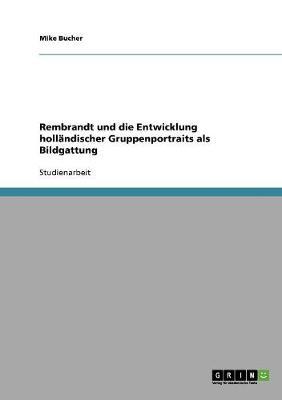 Rembrandt Und Die Entwicklung Holl ndischer Gruppenportraits ALS Bildgattung (Paperback)