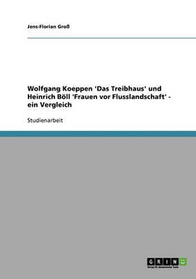 Wolfgang Koeppen 'das Treibhaus' Und Heinrich Boell 'frauen VOR Flusslandschaft' - Ein Vergleich (Paperback)