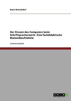 Der Einsatz Des Computers Beim Schriftspracherwerb - Eine Fachdidaktische Bestandsaufnahme (Paperback)