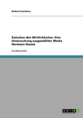 Zwischen Den Wirklichkeiten. Eine Untersuchung Ausgewahlter Werke Hermann Hesses (Paperback)
