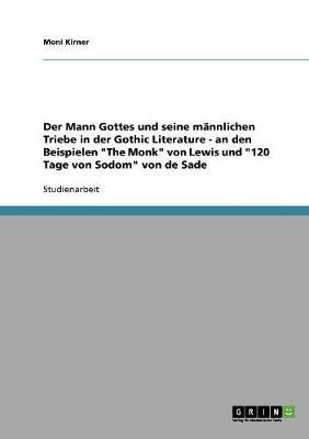 Der Mann Gottes Und Seine M nnlichen Triebe in Der Gothic Literature - An Den Beispielen the Monk Von Lewis Und 120 Tage Von Sodom Von de Sade (Paperback)