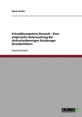 Schreibkompetenz Deutsch. Eine Empirische Untersuchung Bei Turkischstammigen Duisburger Grundschulern (Paperback)