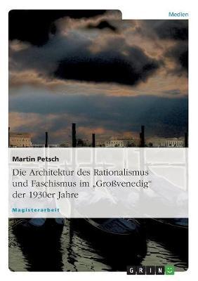 """Die Architektur Des Rationalismus Und Faschismus Im """"gro venedig Der 1930er Jahre (Paperback)"""