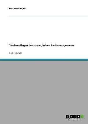 Die Grundlagen Des Strategischen Bankmanagements (Paperback)