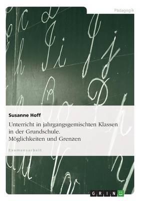Unterricht in Jahrgangsgemischten Klassen in Der Grundschule. Moglichkeiten Und Grenzen (Paperback)