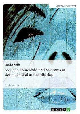 Shake It! Frauenbild Und Sexismus in Der Jugendkultur Des Hiphop (Paperback)