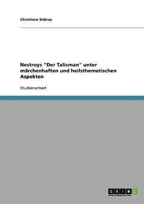 """Nestroys """"der Talisman"""" Unter Marchenhaften Und Heilsthematischen Aspekten (Paperback)"""