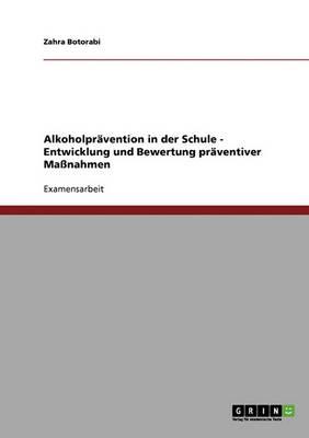 Alkoholpravention in Der Schule. Entwicklung Und Bewertung Praventiver Manahmen (Paperback)