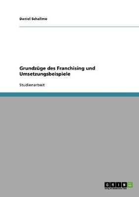 Grundzuge Des Franchising Und Umsetzungsbeispiele (Paperback)