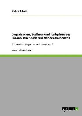 Organisation, Stellung Und Aufgaben Des Europaischen Systems Der Zentralbanken (Paperback)