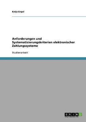 Anforderungen Und Systematisierungskriterien Elektronischer Zahlungssysteme (Paperback)