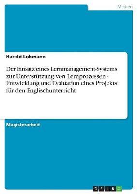 Der Einsatz Eines Lernmanagement-Systems Zur Unterstutzung Von Lernprozessen - Entwicklung Und Evaluation Eines Projekts Fur Den Englischunterricht (Paperback)