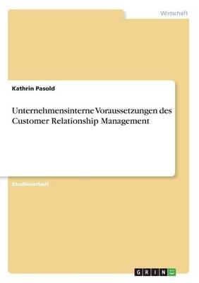 Unternehmensinterne Voraussetzungen Des Customer Relationship Management (Paperback)