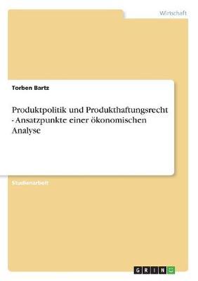 Produktpolitik Und Produkthaftungsrecht - Ansatzpunkte Einer Okonomischen Analyse (Paperback)