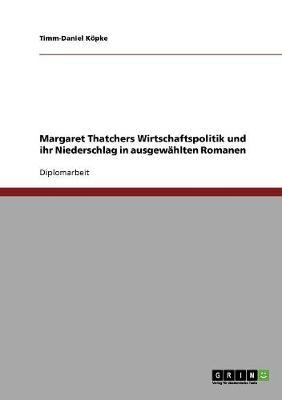 Margaret Thatchers Wirtschaftspolitik Und Ihr Niederschlag in Ausgewahlten Romanen (Paperback)