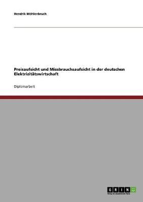Preisaufsicht Und Missbrauchsaufsicht in Der Deutschen Elektrizitatswirtschaft (Paperback)