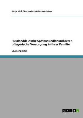 Russlanddeutsche Sptaussiedler Und Deren Pflegerische Versorgung in Ihrer Familie (Paperback)