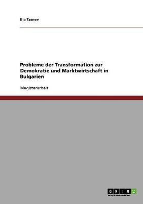 Probleme Der Transformation Zur Demokratie Und Marktwirtschaft in Bulgarien (Paperback)