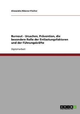 Pravention Von Burnout. Mogliche Entlastungsfaktoren Und Strategien Fur Fuhrungskrafte (Paperback)