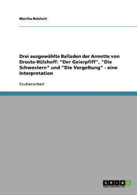 """Drei Ausgewahlte Balladen Der Annette Von Droste-Hulshoff: """"Der Geierpfiff,"""" """"Die Schwestern"""" Und """"Die Vergeltung"""" - Eine Interpretation (Paperback)"""