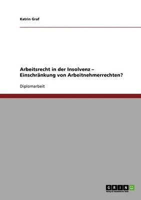 Arbeitsrecht in Der Insolvenz. Einschrankung Von Arbeitnehmerrechten? (Paperback)