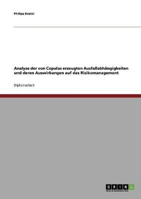 Analyse Der Von Copulas Erzeugten Ausfallabhangigkeiten Und Deren Auswirkungen Auf Das Risikomanagement (Paperback)