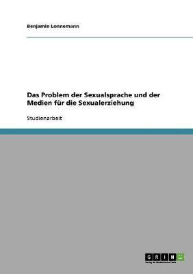 Das Problem Der Sexualsprache Und Der Medien Fur Die Sexualerziehung (Paperback)