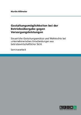Gestaltungsmoglichkeiten Bei Der Betriebsubergabe Gegen Versorgungsleistungen (Paperback)