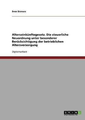 Alterseink nftegesetz. Die Steuerliche Neuordnung Unter Besonderer Ber cksichtigung Der Betrieblichen Altersversorgung (Paperback)