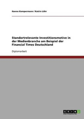 Standortrelevante Investitionsmotive in Der Medienbranche Am Beispiel Der Financial Times Deutschland (Paperback)