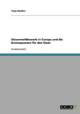 Steuerwettbewerb in Europa Und Die Konsequenzen Fur Den Staat (Paperback)