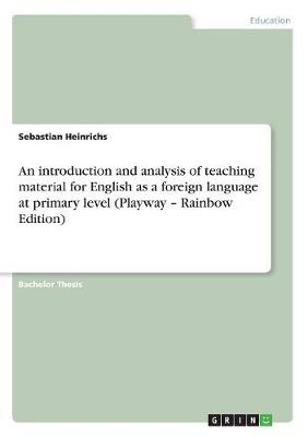 An Introduction and Analysis of Teaching Material for English as a Foreign Language at Primary Level (Playway - Rainbow Edition) (Paperback)