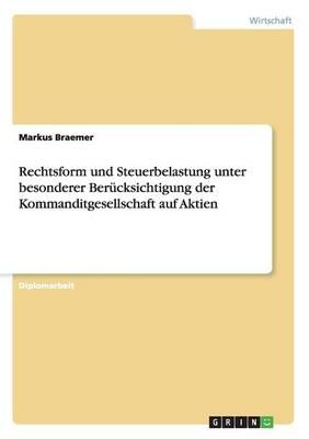 Rechtsform Und Steuerbelastung Unter Besonderer Ber cksichtigung Der Kommanditgesellschaft Auf Aktien (Paperback)