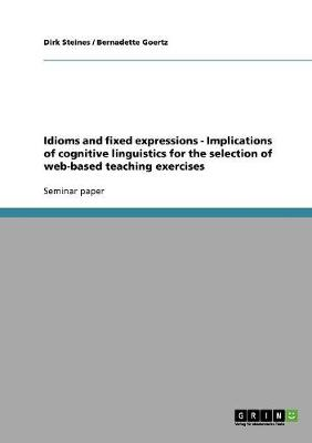 Idioms and Fixed Expressions - Implications of Cognitive Linguistics for the Selection of Web-Based Teaching Exercises (Paperback)