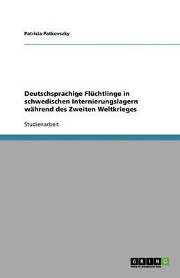 Deutschsprachige Fluchtlinge in Schwedischen Internierungslagern Wahrend Des Zweiten Weltkrieges (Paperback)