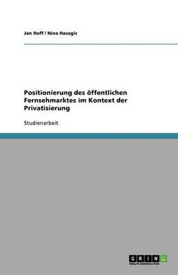 Positionierung Des Offentlichen Fernsehmarktes Im Kontext Der Privatisierung (Paperback)