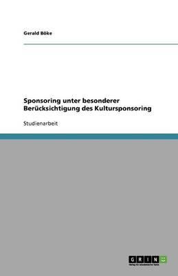 Sponsoring Unter Besonderer Berucksichtigung Des Kultursponsoring (Paperback)