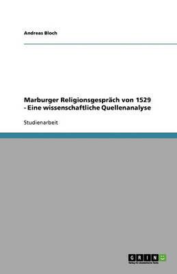 Marburger Religionsgesprach Von 1529 - Eine Wissenschaftliche Quellenanalyse (Paperback)