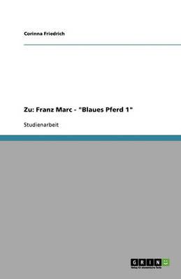 Zu: Franz Marc - 'Blaues Pferd 1' (Paperback)