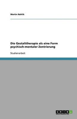 Die Gestalttherapie ALS Eine Form Psychisch-Mentaler Zentrierung (Paperback)