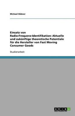 Einsatz Von Radio-Frequenz-Identifikation: Aktuelle Und Zukunftige Theoretische Potentiale Fur Die Hersteller Von Fast Moving Consumer Goods (Paperback)