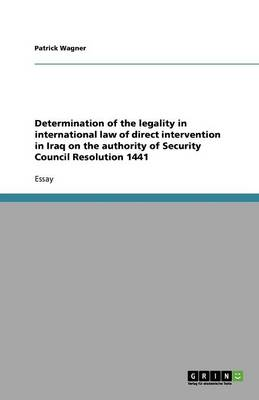 Determination of the Legality in International Law of Direct Intervention in Iraq on the Authority of Security Council Resolution 1441 (Paperback)