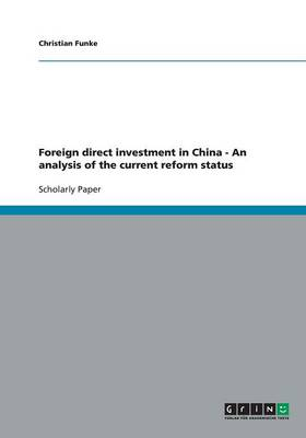 Foreign Direct Investment in China - An Analysis of the Current Reform Status (Paperback)