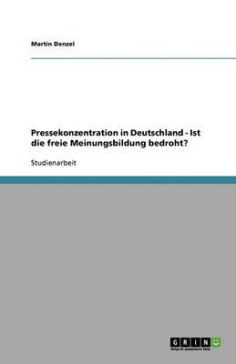 Pressekonzentration in Deutschland: Ist Die Freie Meinungsbildung Bedroht? (Paperback)