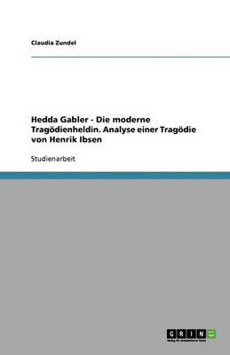 Hedda Gabler: Die Moderne Tragodienheldin. Analyse Einer Tragodie Von Henrik Ibsen (Paperback)