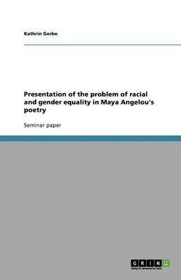 Presentation of the Problem of Racial and Gender Equality in Maya Angelou's Poetry (Paperback)