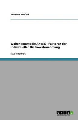 Woher Kommt Die Angst? - Faktoren Der Individuellen Risikowahrnehmung (Paperback)