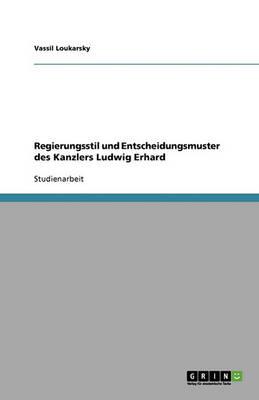 Regierungsstil Und Entscheidungsmuster Des Kanzlers Ludwig Erhard (Paperback)
